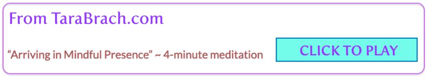 Click to hear Tara Brach's 4-minute meditation